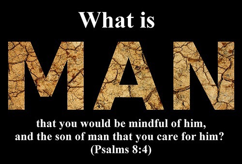 Who is man that you should be mindful of him